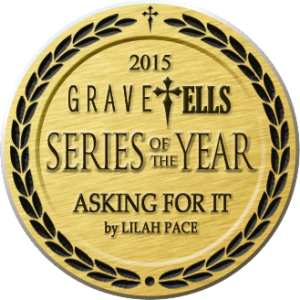 GraveTells 2015 Series of the Year - Asking For It by Lilah Pace
