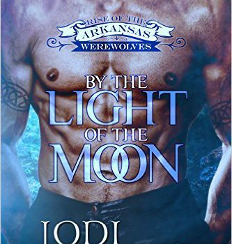 By the Light of the Moon (Rise of the Arkansas Werewolves #1) by Jodi Vaughn