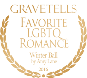 2016 GraveTells Readers Choice Awards: Favorite LGBTQ Romance - Winter Ball by Amy Lane
