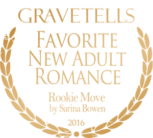 2016 GraveTells Readers Choice Awards: Favorite New Adult Romance - Rookie Move by Sarina Bowen