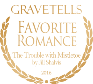 2016 GraveTells Readers Choice Awards: Favorite Romance - The Trouble with Mistletoe by Jill Shalvis