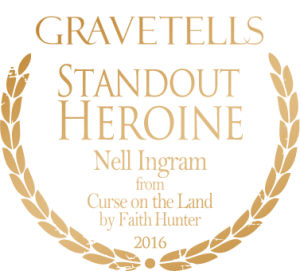 2016 GraveTells Readers Choice Awards: Standout Heroine - Nell Ingram from Cure on the Land by Faith Hunter